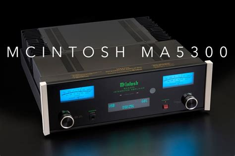 McIntosh launches new MA5300 Integrated Amplifier | Part