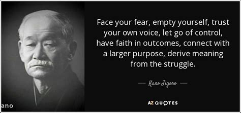 Kano Jigoro quote: Face your fear, empty yourself, trust