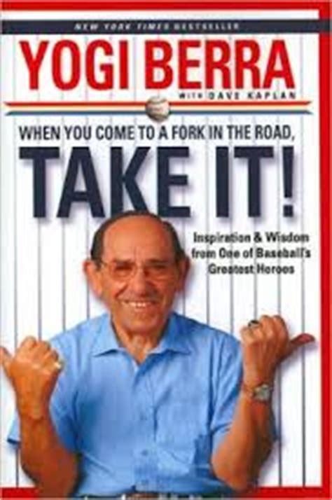 """March 11, 2013 – Yogi Berra opined, """"When you come to a"""